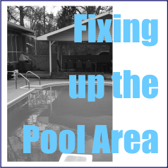 Fixing Up the Pool Area