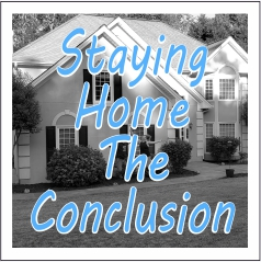 Staying Home - The Conclusion