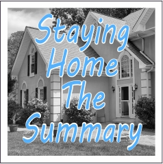 Staying Home - The Summary
